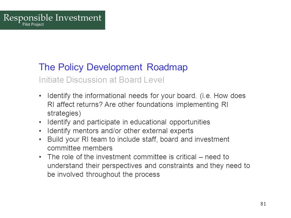 81 The Policy Development Roadmap Initiate Discussion at Board Level Identify the informational needs for your board. (i.e. How does RI affect returns