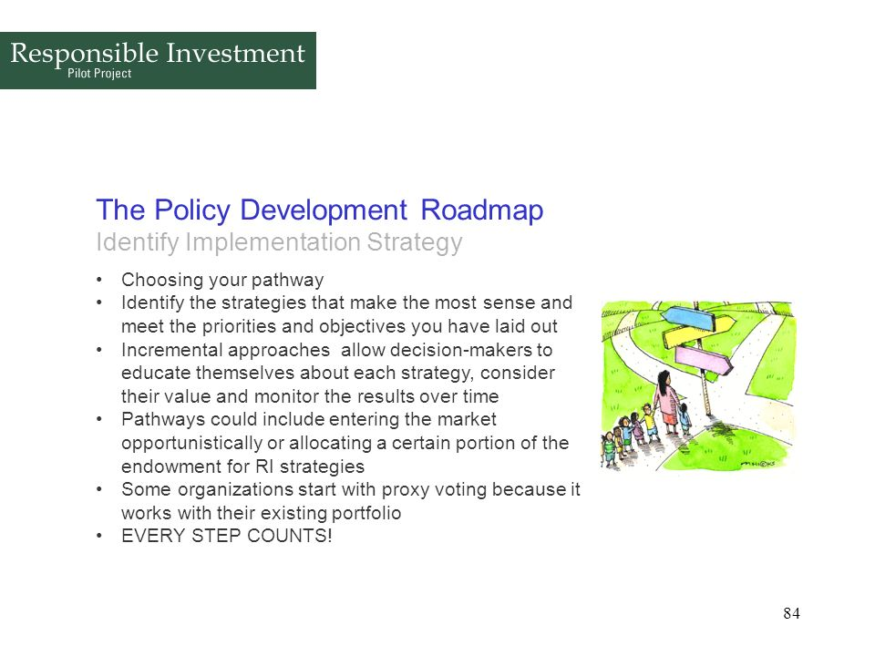 84 The Policy Development Roadmap Identify Implementation Strategy Choosing your pathway Identify the strategies that make the most sense and meet the