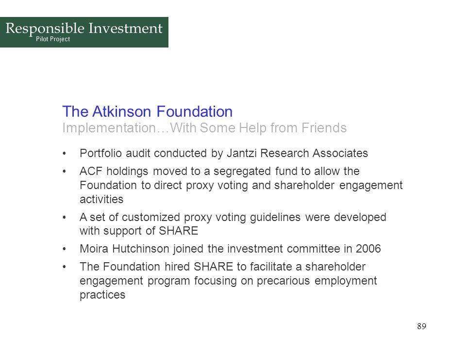 89 The Atkinson Foundation Implementation…With Some Help from Friends Portfolio audit conducted by Jantzi Research Associates ACF holdings moved to a