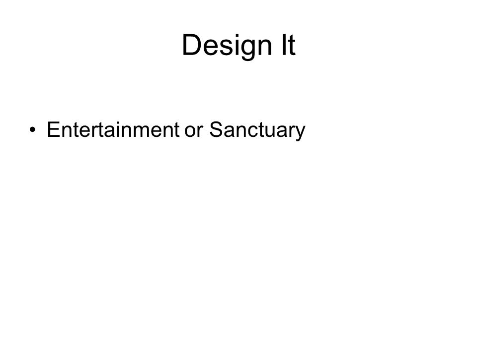 Design It Entertainment or Sanctuary