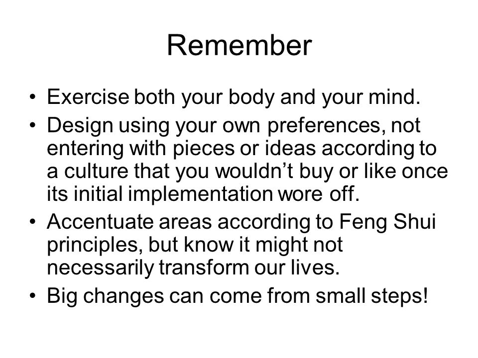Remember Exercise both your body and your mind. Design using your own preferences, not entering with pieces or ideas according to a culture that you w