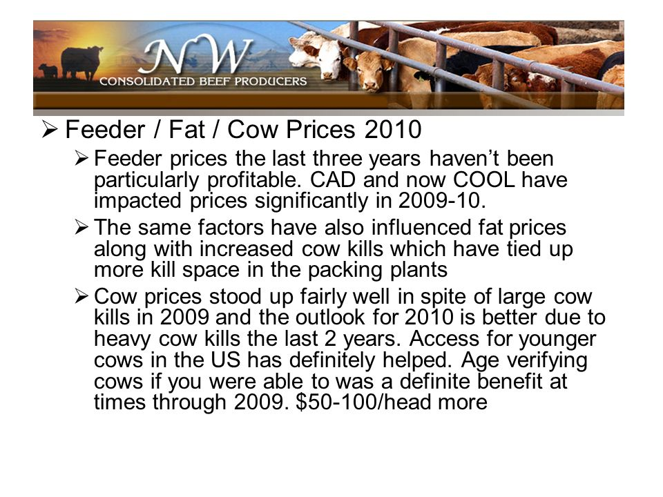 Feeder / Fat / Cow Prices 2010 Feeder prices the last three years havent been particularly profitable. CAD and now COOL have impacted prices significa