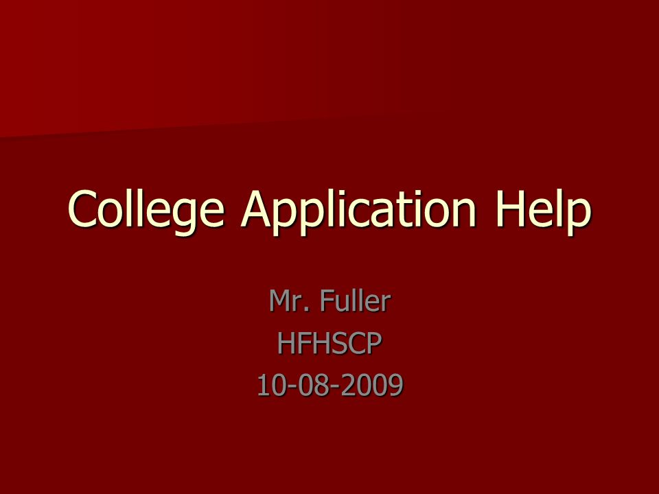 College Application Help Mr. Fuller HFHSCP10-08-2009