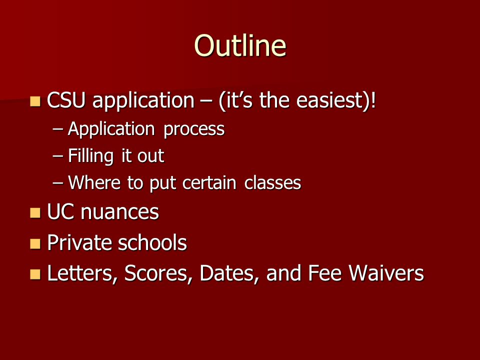 Outline CSU application – (its the easiest). CSU application – (its the easiest).
