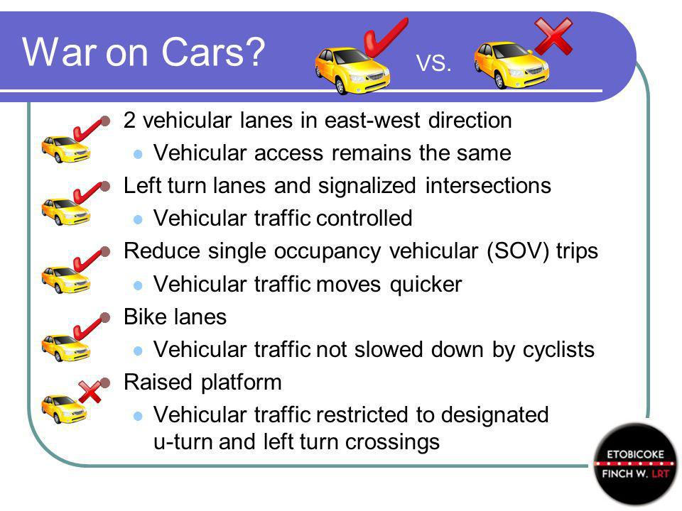 War on Cars? 2 vehicular lanes in east-west direction Vehicular access remains the same Left turn lanes and signalized intersections Vehicular traffic