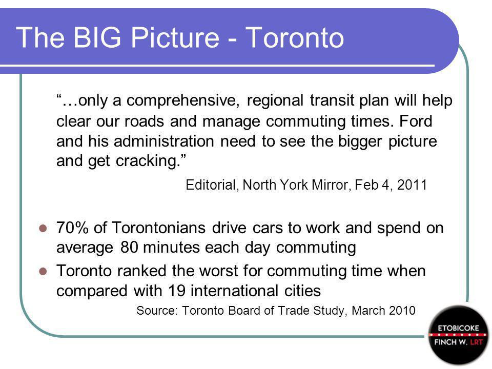 The BIG Picture - Toronto …only a comprehensive, regional transit plan will help clear our roads and manage commuting times. Ford and his administrati