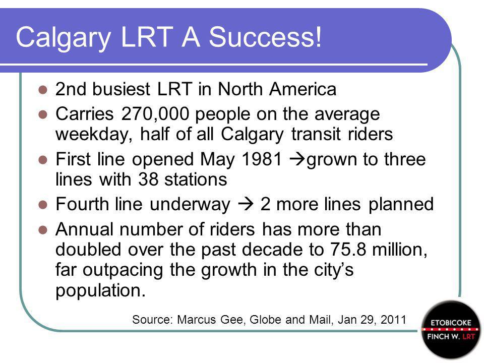 Calgary LRT A Success! 2nd busiest LRT in North America Carries 270,000 people on the average weekday, half of all Calgary transit riders First line o
