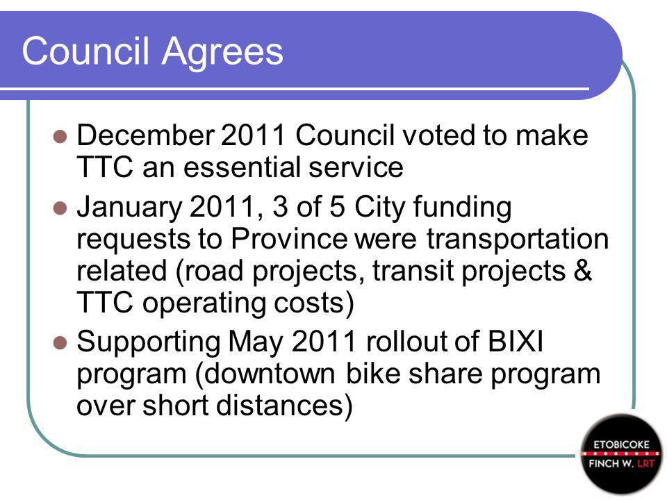 Council Agrees December 2011 Council voted to make TTC an essential service January 2011, 3 of 5 City funding requests to Province were transportation