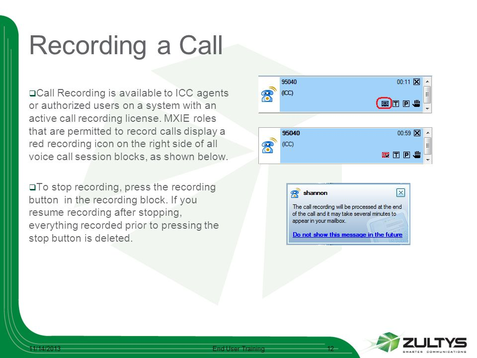 Recording a Call Call Recording is available to ICC agents or authorized users on a system with an active call recording license. MXIE roles that are