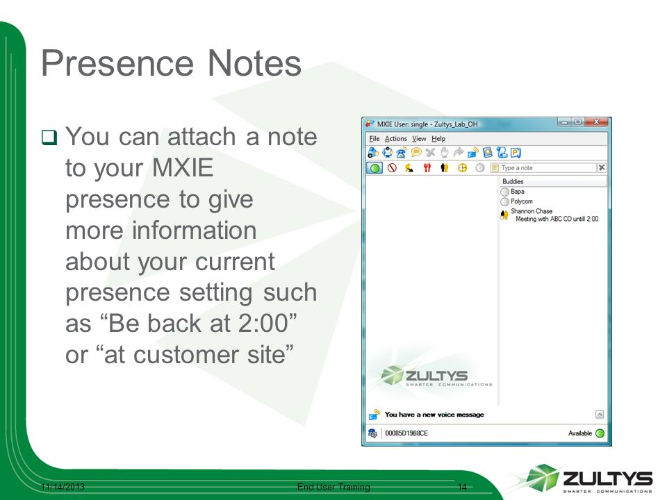 Presence Notes You can attach a note to your MXIE presence to give more information about your current presence setting such as Be back at 2:00 or at