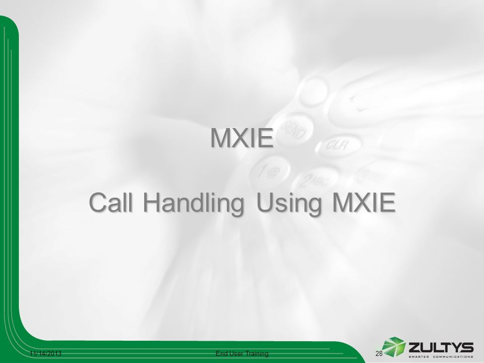 MXIE Call Handling Using MXIE 11/14/2013End User Training28