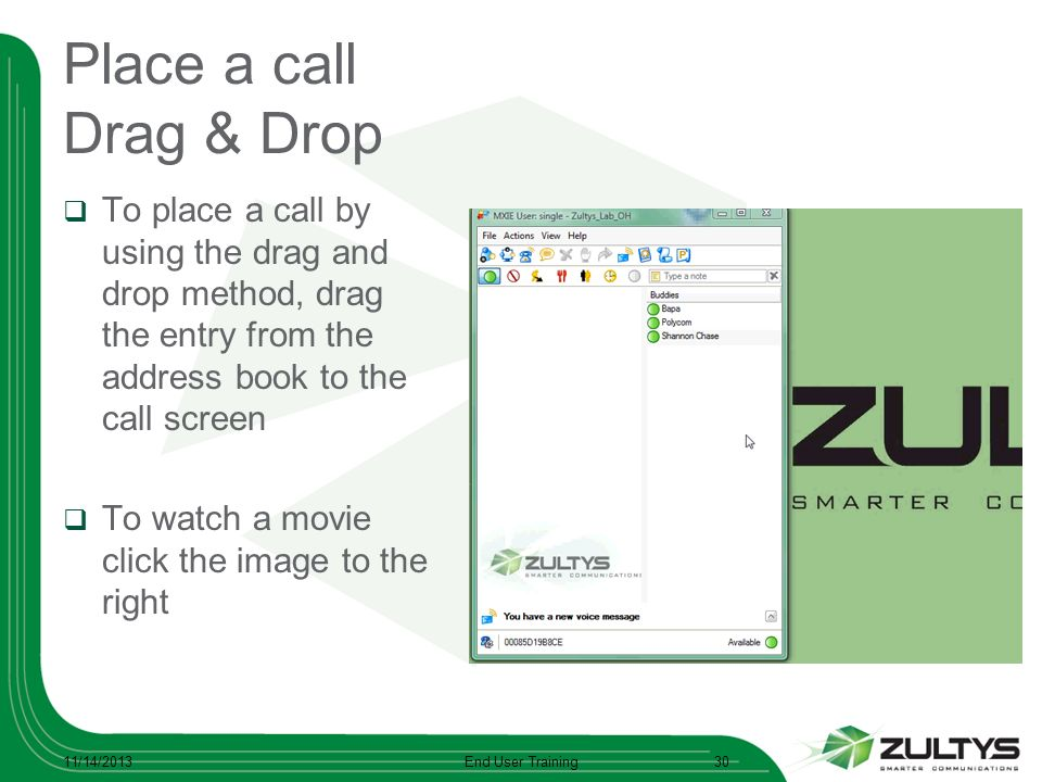 Place a call Drag & Drop To place a call by using the drag and drop method, drag the entry from the address book to the call screen To watch a movie c