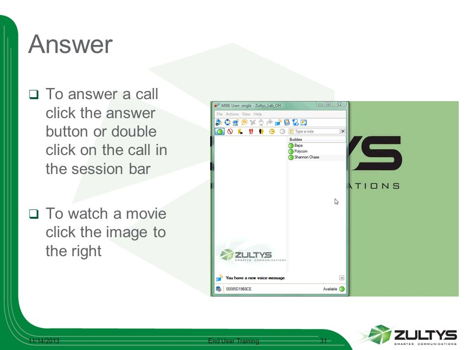 Answer To answer a call click the answer button or double click on the call in the session bar To watch a movie click the image to the right 11/14/201