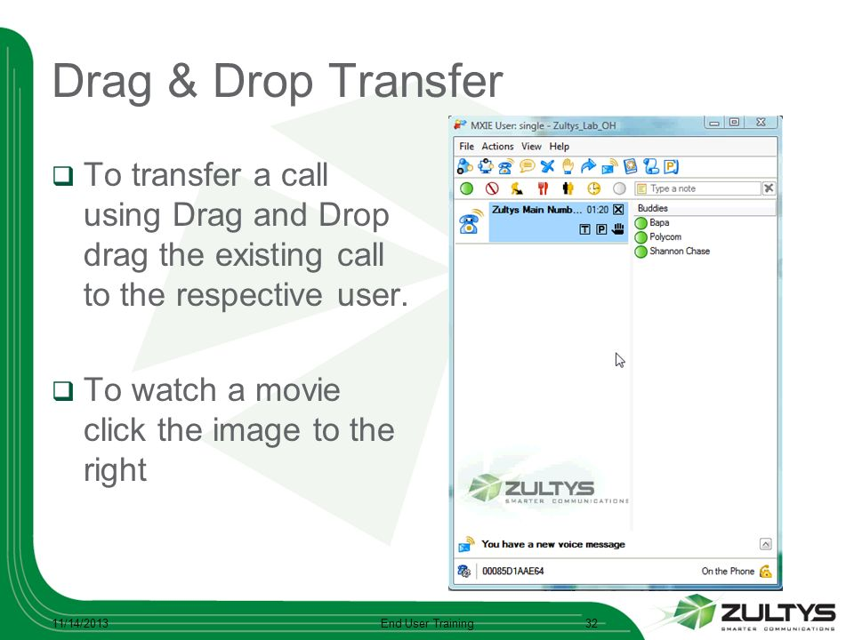 Drag & Drop Transfer To transfer a call using Drag and Drop drag the existing call to the respective user. To watch a movie click the image to the rig