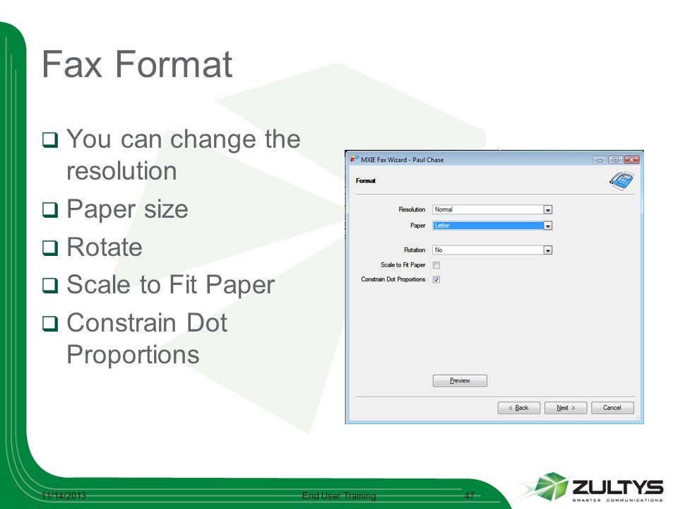 Fax Format You can change the resolution Paper size Rotate Scale to Fit Paper Constrain Dot Proportions 11/14/2013End User Training47