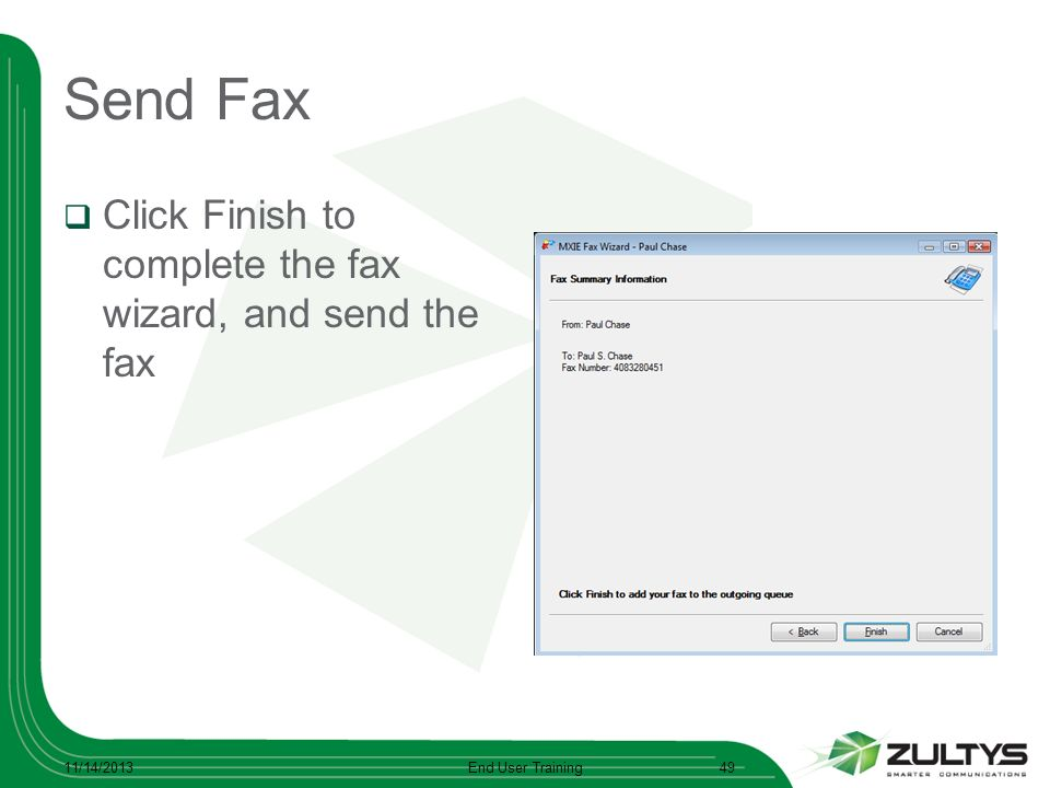Send Fax Click Finish to complete the fax wizard, and send the fax 11/14/2013End User Training49