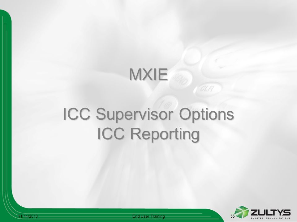 MXIE ICC Supervisor Options ICC Reporting 11/14/2013End User Training55