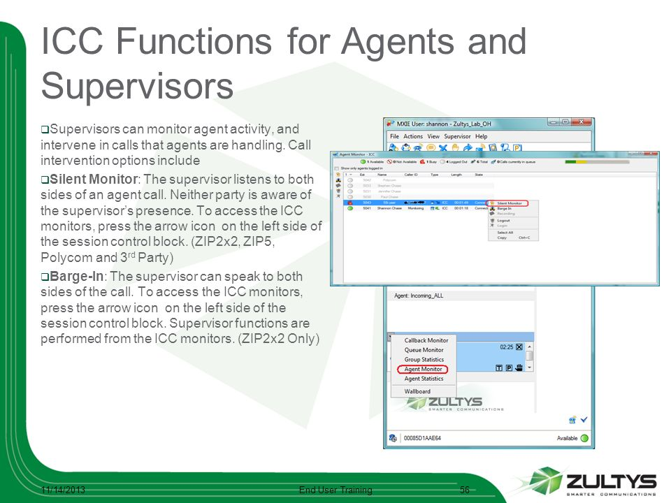 ICC Functions for Agents and Supervisors Supervisors can monitor agent activity, and intervene in calls that agents are handling. Call intervention op