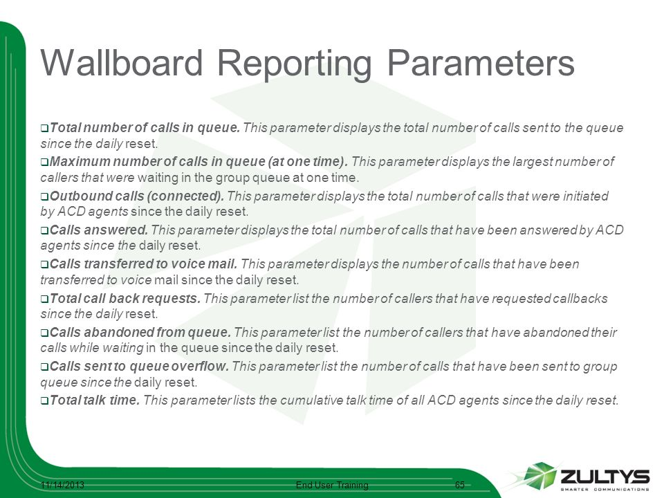Wallboard Reporting Parameters Total number of calls in queue. This parameter displays the total number of calls sent to the queue since the daily res