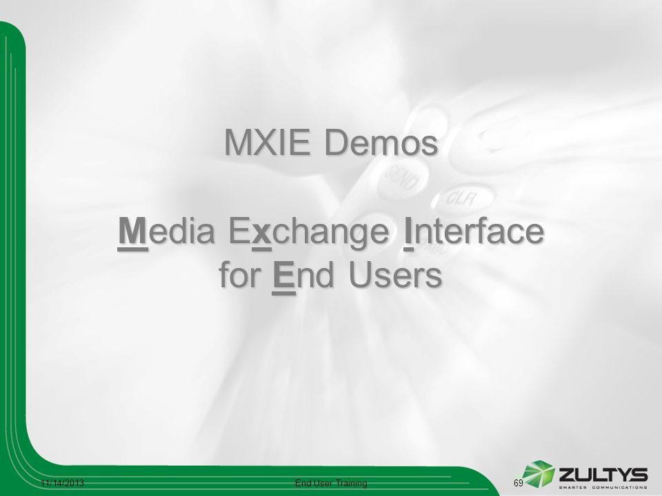 MXIE Demos Media Exchange Interface for End Users 11/14/2013End User Training69