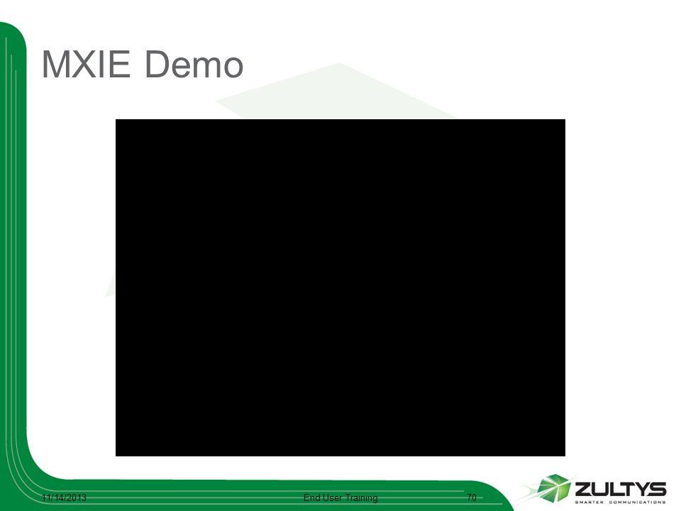 MXIE Demo 11/14/2013End User Training70
