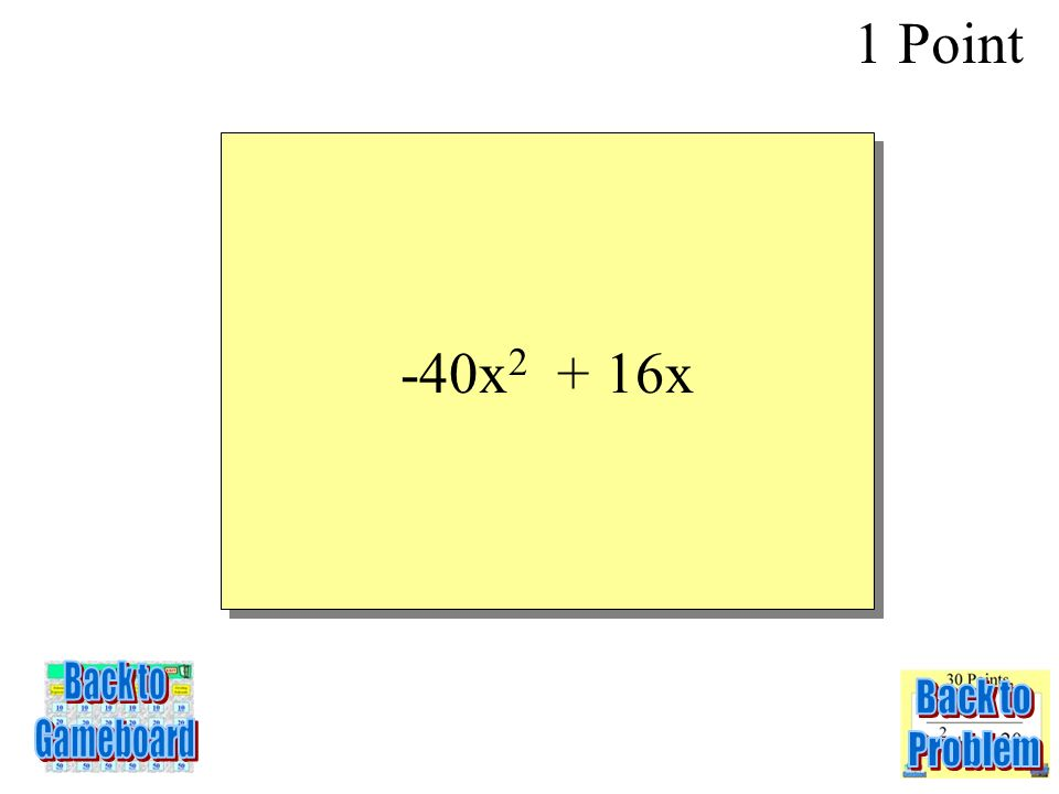 8x(2 – 5x) 1 Point 2-1Q