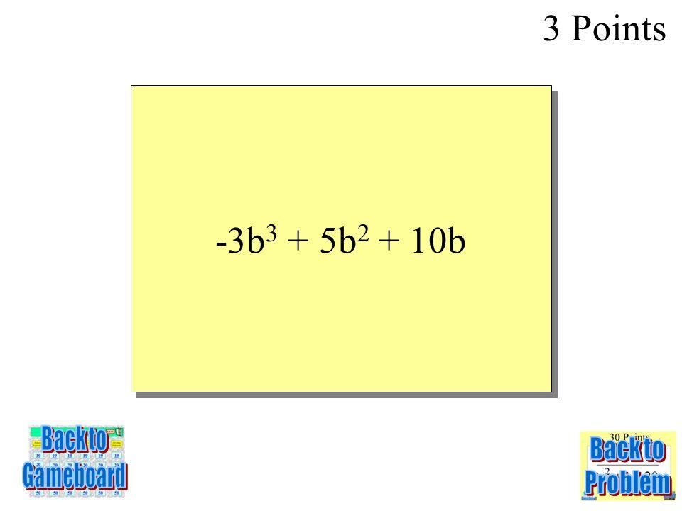 b(10 + 5b – 3b 2 ) 3 Points 2-3Q