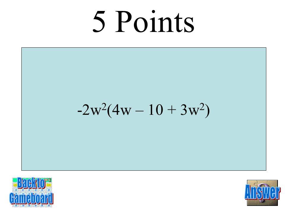 -40t 4 + 24t 3 – 32t 2 4 Points 2-4A