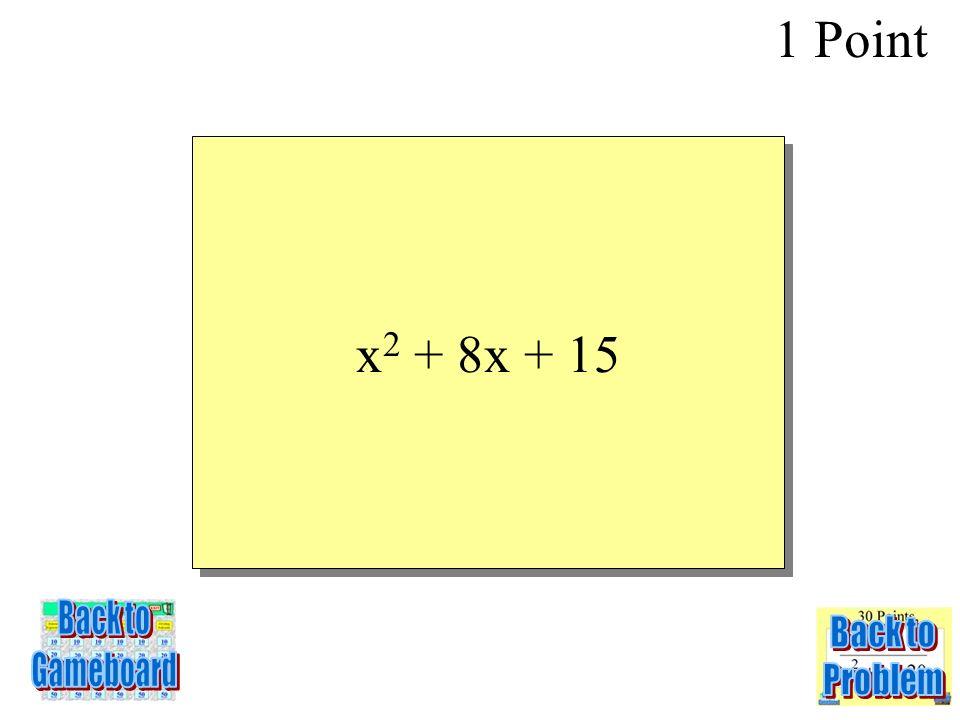 (x + 3)( x + 5) 1 Point 3-1Q