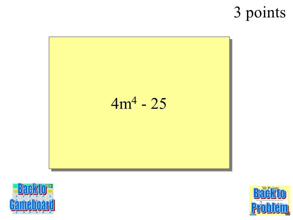 (2m 2 + 50)(2m 2 – 50) 3 Points 3-3Q