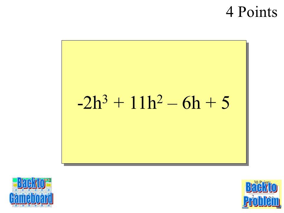 (-2h 2 + h – 1)(h – 5) 4 Points 3-4Q