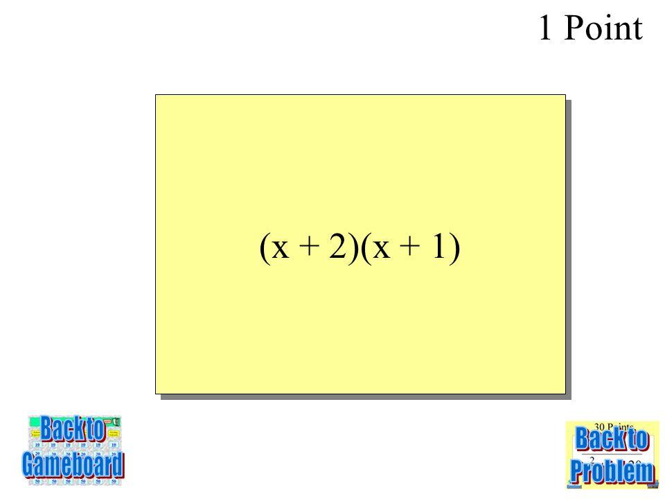 FACTOR: x 2 + 3x + 2 1 Point 4-1Q