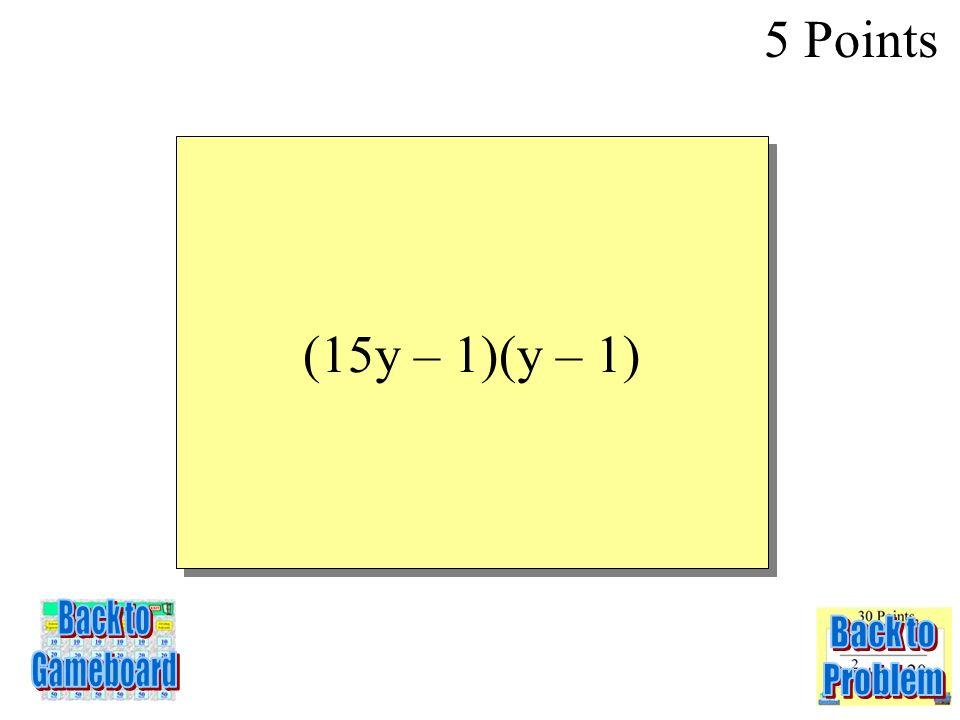 15y 2 – 16y + 1 5 Points 4-5Q