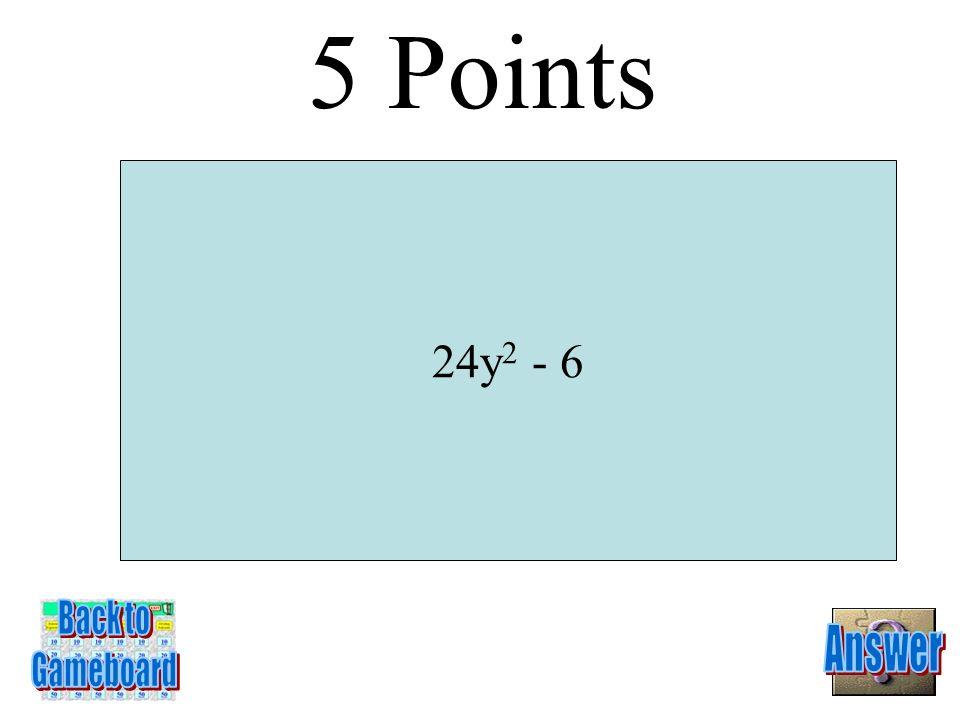 (2d – 5) 2 4 Points 5-4A