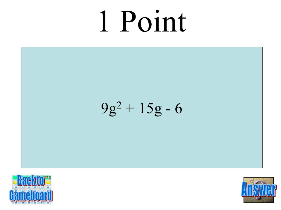 6(2y + 1)(2y -1) 5 Points 5-5A