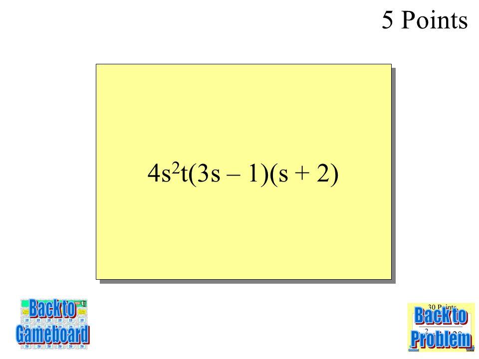 12s 4 t + 20s 3 t – 8s 2 t 5 Points 6-5Q