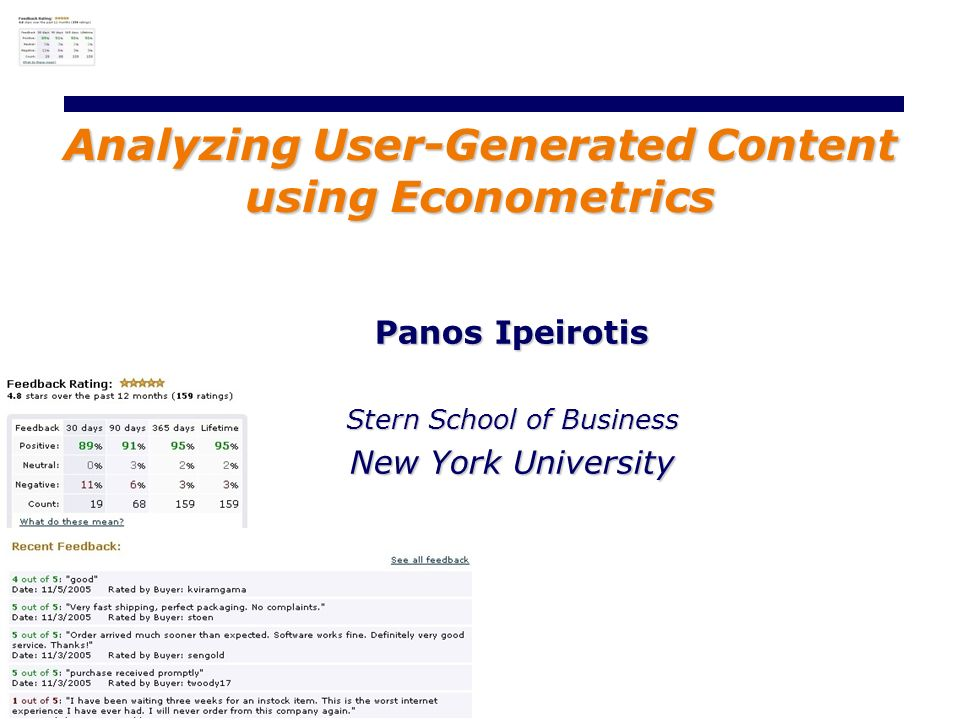 Panos Ipeirotis Stern School of Business New York University Analyzing User-Generated Content using Econometrics