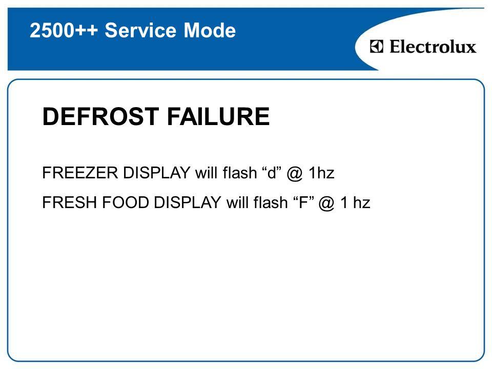 2500++ Service Mode DEFROST FAILURE FREEZER DISPLAY will flash d @ 1hz FRESH FOOD DISPLAY will flash F @ 1 hz