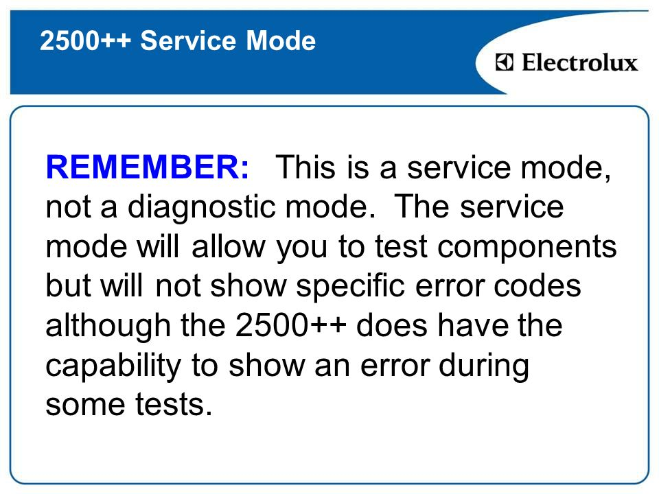 2500++ Service Mode REMEMBER: This is a service mode, not a diagnostic mode. The service mode will allow you to test components but will not show spec