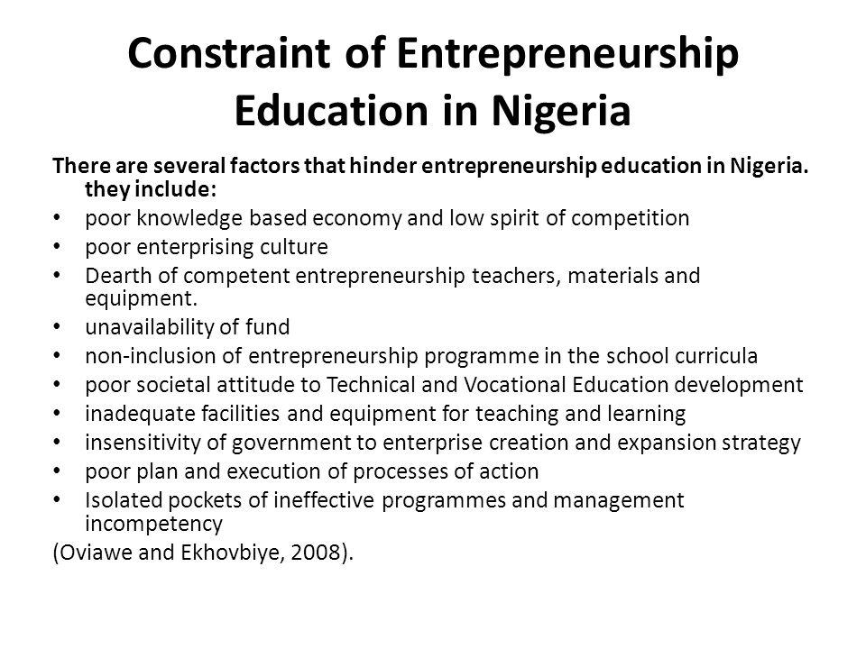 Constraint of Entrepreneurship Education in Nigeria There are several factors that hinder entrepreneurship education in Nigeria. they include: poor kn