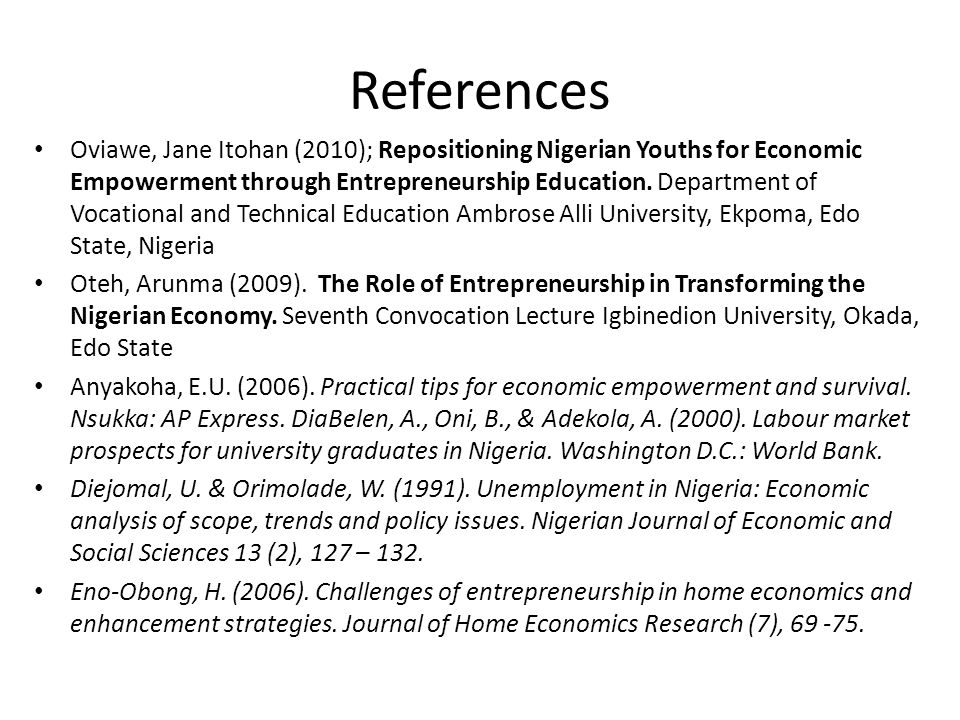 References Oviawe, Jane Itohan (2010); Repositioning Nigerian Youths for Economic Empowerment through Entrepreneurship Education. Department of Vocati