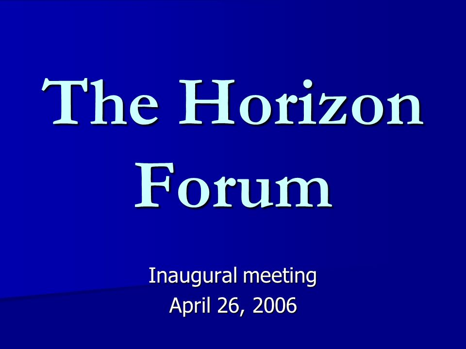 The Horizon Forum Inaugural meeting April 26, 2006