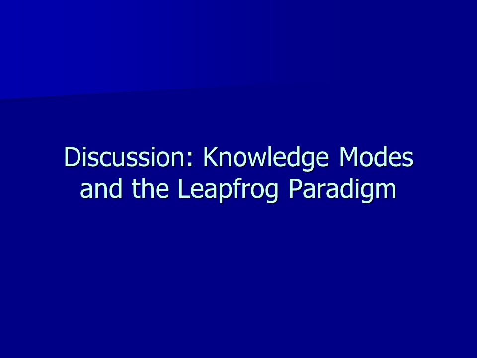 Discussion: Knowledge Modes and the Leapfrog Paradigm