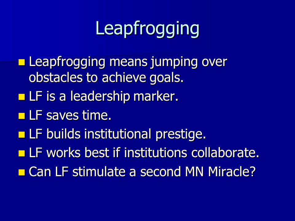 Leapfrogging Leapfrogging means jumping over obstacles to achieve goals.