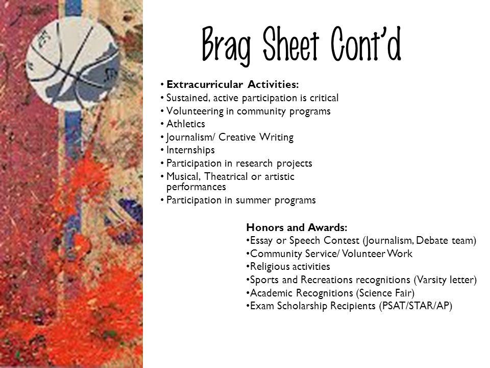 Brag Sheet Contd Extracurricular Activities: Sustained, active participation is critical Volunteering in community programs Athletics Journalism/ Crea