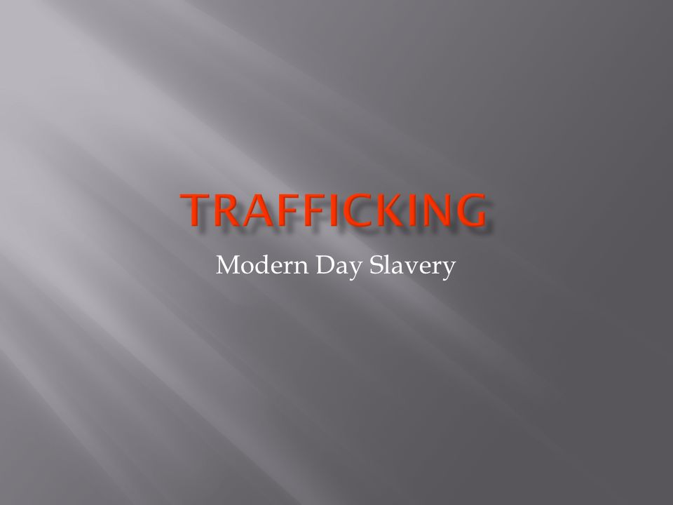 General Definition Trafficking is the recruitment, harboring, transporting, providing or obtaining, by any means, any person for labor or services involving forced labor, slavery or servitude in any industry, such as forced or coerced participation in agriculture, prostitution, manufacturing, or other industries or in domestic service or marriage