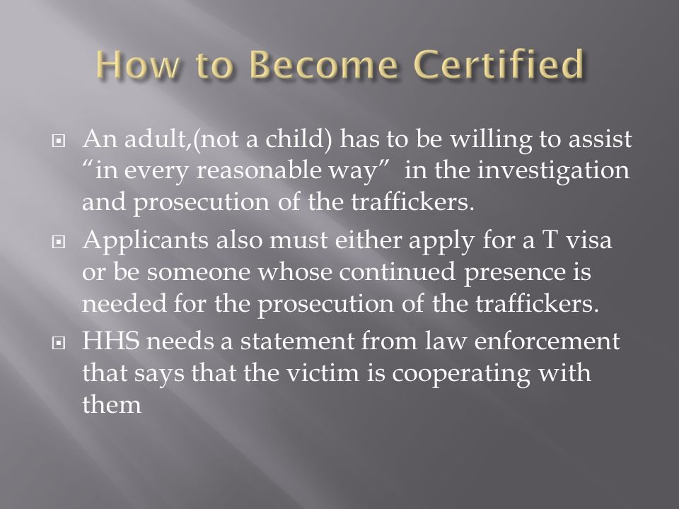 An adult,(not a child) has to be willing to assist in every reasonable way in the investigation and prosecution of the traffickers.