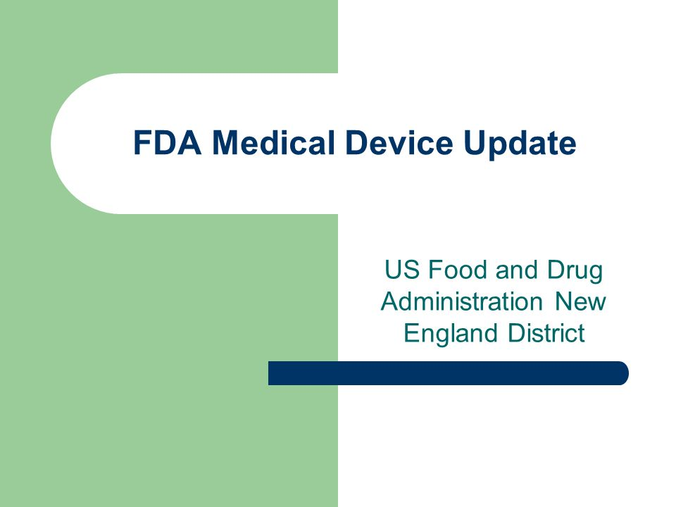 FDA Medical Device Update US Food and Drug Administration New England District