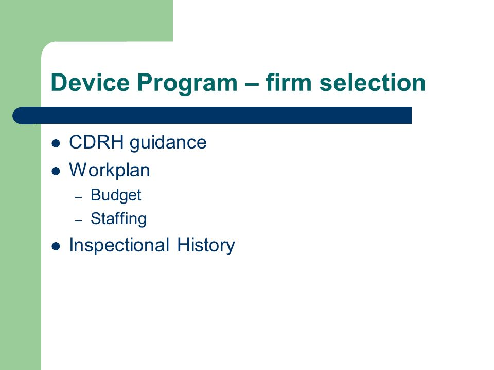 Device Program – firm selection CDRH guidance Workplan – Budget – Staffing Inspectional History