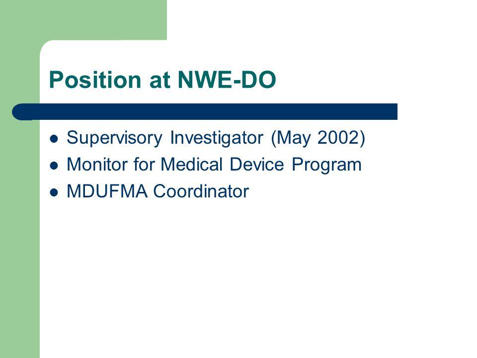 Position at NWE-DO Supervisory Investigator (May 2002) Monitor for Medical Device Program MDUFMA Coordinator